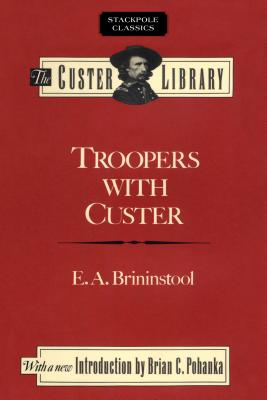 Troopers with Custer: Historic Incidents of the Battle of the Little Big Horn - Brininstool, E a, and Vaughn, J W