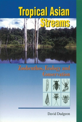 Tropical Asian Streams: Zoobenthos, Ecology and Conservation - Dudgeon, David