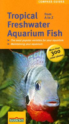 Tropical Freshwater Aquarium Fish: From A to Z - Schliewen, Ulrich
