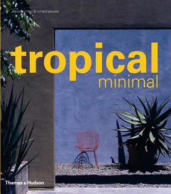Tropical Minimal - Miller, Danielle, and Powers, Richard (Photographer)