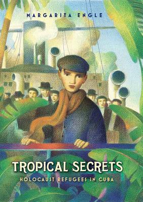 Tropical Secrets: Holocaust Refugees in Cuba - Engle, Margarita, Ms.