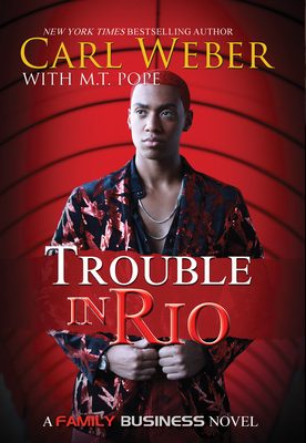 Trouble in Rio: A Family Business Novel - Weber, Carl, and Pope, M T