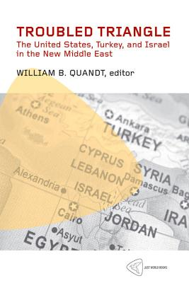 Troubled Triangle: The United States, Turkey, and Israel in the New Middle East - Quandt, William Bauer (Editor)