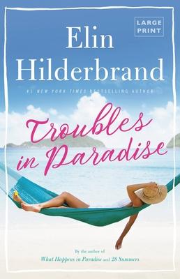 Troubles in Paradise - Hilderbrand, Elin