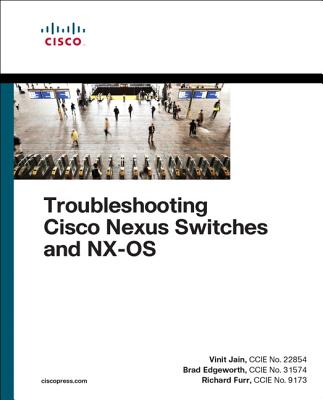 Troubleshooting Cisco Nexus Switches and NX - Jain, Vinit, and Edgeworth, Brad, and Furr, Richard