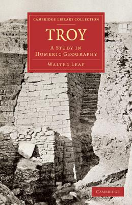 Troy: A Study in Homeric Geography - Leaf, Walter