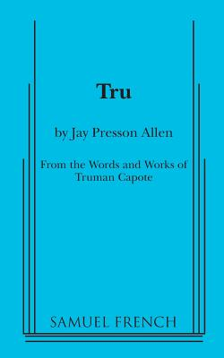 Tru - Allen, Jay Presson, and Capote, Truman