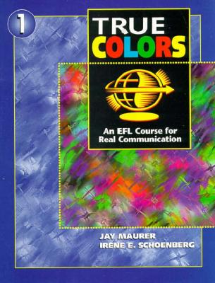 True Colors: An Efl Course for Real Communication - Maurer, Jay, and Schoenberg, Irene