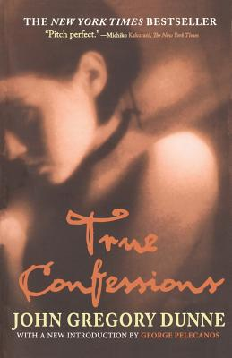 True Confessions - Dunne, John Gregory, and Pelecanos, George P (Introduction by)