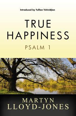 True Happiness: Psalm 1 - Lloyd-Jones, Martyn