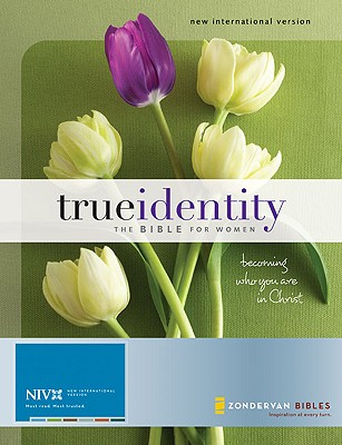 True Identity: The Bible for Women-NIV: Becoming Who You Are in Christ - Zondervan Bibles (Creator)