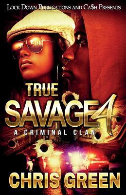 True Savage 4: A Criminal Clan - Green, Chris