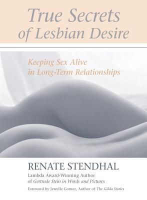True Secrets of Lesbian Desire: Keeping Sex Alive in Long-Term Relationships - Stendhal, Renate, and Gomez, Jewelle (Foreword by)