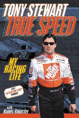 True Speed: My Racing Life - Stewart, Tony, and Bourcier, Bones, and Bourcier, Mark