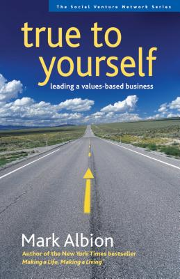 True to Yourself: Leading a Values-Based Business - Albion, Mark