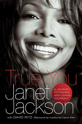 True You: A Journey to Finding and Loving Yourself - Jackson, Janet, and Ritz, David, and Hunter, Karen (Contributions by)