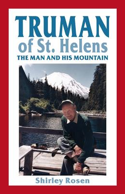 Truman of St. Helens: The Man and His Mountain - Rosen, Shirley