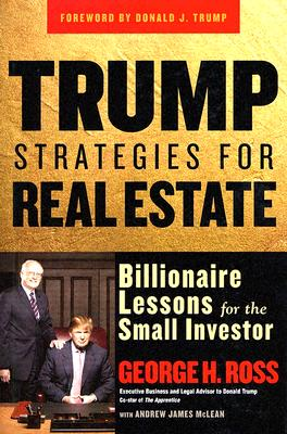Trump Strategies for Real Estate: Billionaire Lessons for the Small Investor - Ross, George H