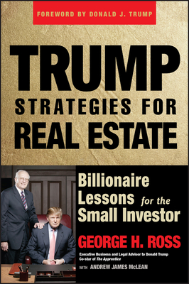 Trump Strategies for Real Estate: Billionaire Lessons for the Small Investor - Ross, George H, and McLean, Andrew James, and Trump, Donald J (Foreword by)