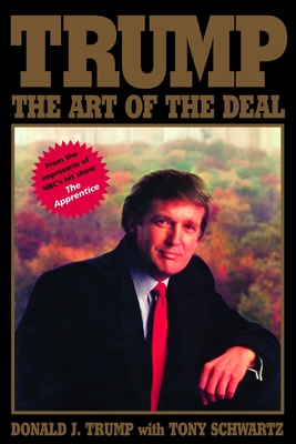 Trump: The Art of the Deal - Trump, Donald, and Schwartz, Tony