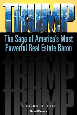 Trump: The Saga of America's Most Powerful Real Estate Baron - Tuccille, Jerome