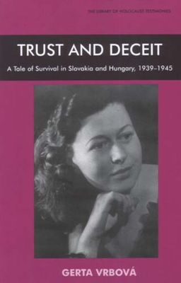 Trust and Deceit: A Tale of Survival in Slovakia and Hungary, 1939-1945 - Vrbova, Gerta