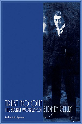 Trust No One: The Secret World of Sidney Reilly - Spence, Richard B, Professor