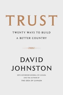 Trust: Twenty Ways to Build a Better Country - Johnston, David, and McLachlin, Beverley (Foreword by)