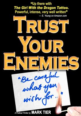 Trust Your Enemies: A Political Thriller. a Story of Power and Corruption, Love and Betrayal-And Moral Redemption - Tier, Mark