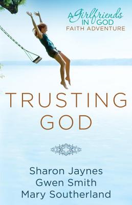 Trusting God: A Girlfriends in God Faith Adventure - Jaynes, Sharon, and Smith, Gwen, and Southerland, Mary
