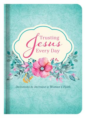 Trusting Jesus Every Day: Devotions to Increase a Woman's Faith - Adams, Michelle Medlock