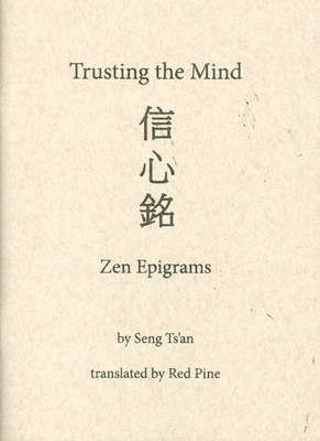 Trusting the Mind: Zen Epigrams - Ts'an, Seng, and Pine, Red (Translated by)