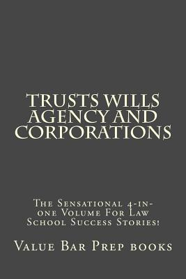 Trusts Wills Agency and Corporations: The Sensational 4-In-One Volume for Law School Success Stories! - Books, Value Bar Prep, and Travis Law Library, Nih Walton