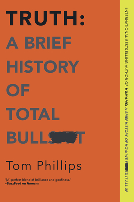 Truth: A Brief History of Total Bullsh*t - Phillips, Tom