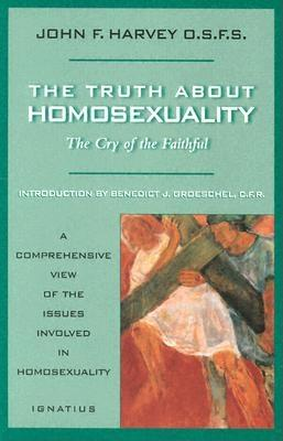 Truth about Homosexuality: The Cryb of the Faithful - Harvey, John