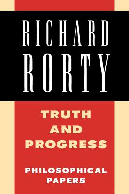 Truth and Progress: Philosophical Papers - Rorty, Richard, Professor