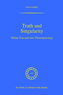 Truth and Singularity: Taking Foucault Into Phenomenology - Visker, Rudi