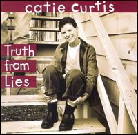 Truth from Lies - Catie Curtis
