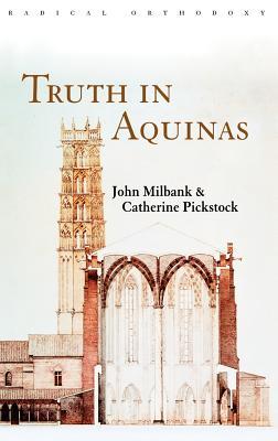 Truth in Aquinas - Milbank, John (Editor), and Pickstock, Catherine (Editor)