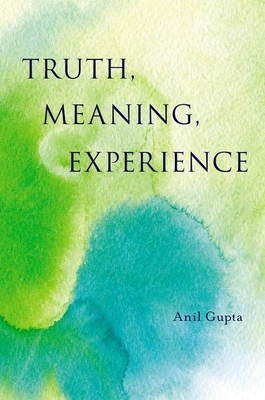 Truth, Meaning, Experience - Gupta, Anil
