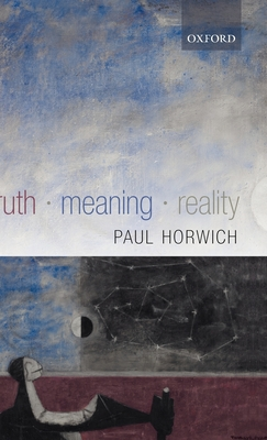 Truth -- Meaning -- Reality - Horwich, Paul