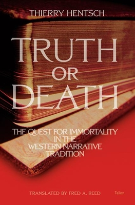 Truth or Death: The Quest for Immortality in the Western Narrative Tradition - Hentsch, Thierry (Editor)