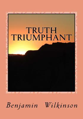 Truth Triumphant: The Church in the Wilderness - Wilkinson Ph D, Benjamin George, and Greene, Gerald E (Editor)