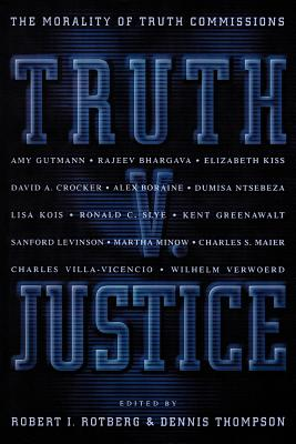 Truth V. Justice: The Morality of Truth Commissions - Rotberg, Robert I (Editor), and Thompson, Dennis (Editor)