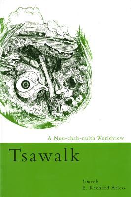 Tsawalk: A Nuu-Chah-Nulth Worldview - Atleo, Umeek E Richard