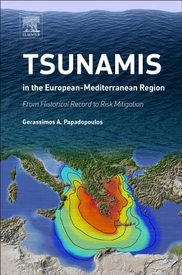 Tsunamis in the European-Mediterranean Region: From Historical Record to Risk Mitigation - Papadopoulos, Gerassimos A.