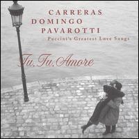 Tu Tu Amore: Puccini's Greatest Love Songs - José Carreras (vocals); Juan Pons (vocals); Kiri Te Kanawa (vocals); Luciano Pavarotti (vocals); Mirella Freni (vocals);...