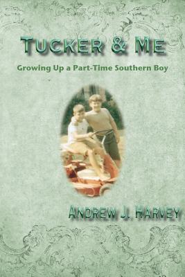 Tucker & Me: Growing Up a Part-Time Southern Boy - Harvey, Andrew, PhD