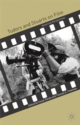 Tudors and Stuarts on Film: Historical Perspectives - Doran, Susan, and Freeman, Thomas