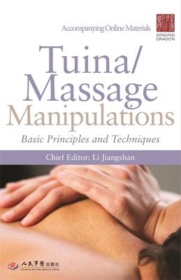 Tuina/ Massage Manipulations: Basic Principles and Techniques - Li, Jiangshan (Editor)